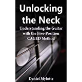 Unlocking the Neck: Understanding the Guitar with the Five-Position CAGED Method
