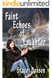 Faint Echoes of Laughter. (Standing Tall and Fighting Back. Book 2)