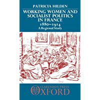 Working Women and Socialist Politics in France 1880-1914: A Regional Study
