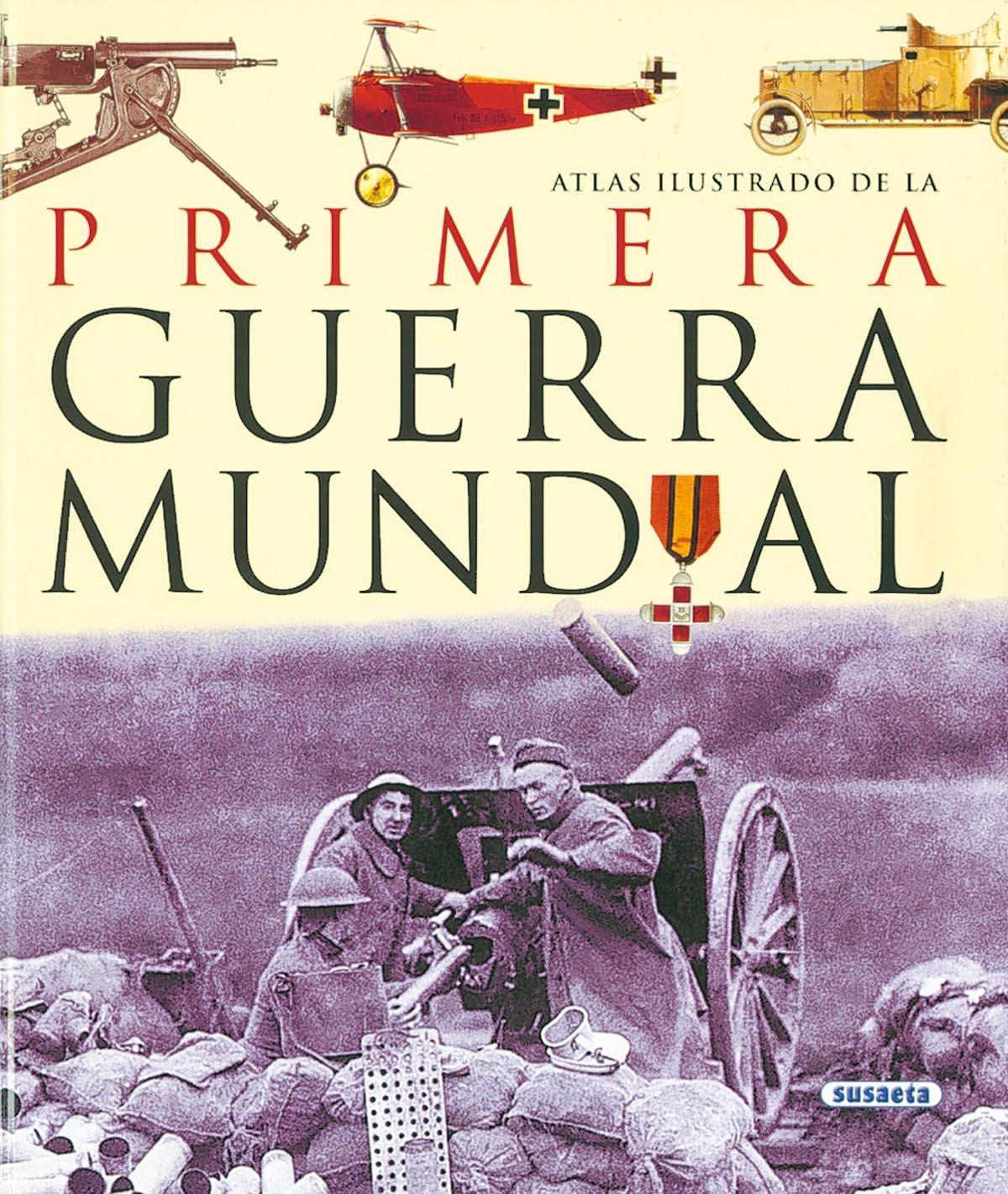 Atlas Ilustrado De La Primera Guerra Mundial: Amazon.es: Astorri, Antonella, Salvadori, P, Susaeta, Equipo: Libros