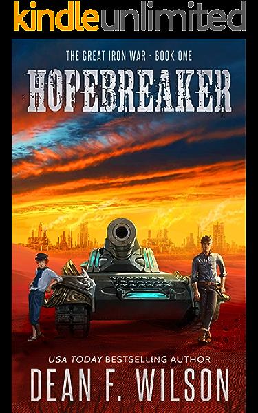 Amazon Com Hopebreaker A Sci Fi Dystopian Adventure The Great Iron War Book 1 Ebook Wilson Dean F Kindle Store