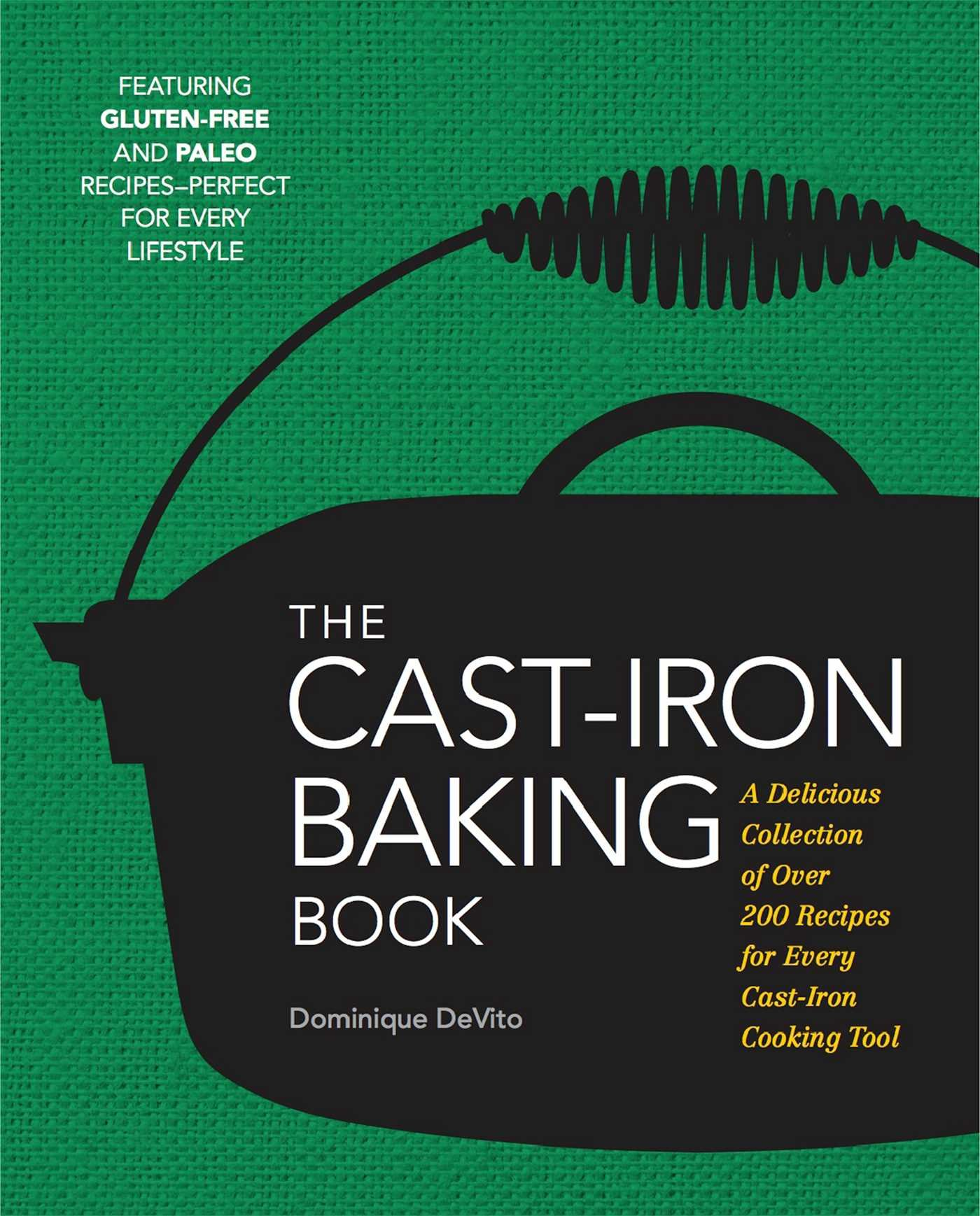 The Cast Iron Baking Book: More Than 175 Delicious Recipes for Your Cast-Iron Collection Hardcover – September 27, 2016 Dominique DeVito Cider Mill Press 1604336528 Courses & Dishes - Bread