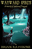 Wayward Spirits - A Prelude to The Dawning of Power (Godsland  Series)