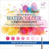 The Little Book of Watercolour for Beginner Botanical Artists (English Edition)