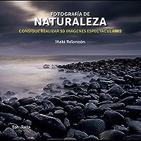 Fotografía de naturaleza: Consigue realizar 50 imágenes espectaculares (FotoRuta nº 24)