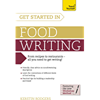 Get Started in Food Writing: The complete guide to writing about food, cooking, recipes and gastronomy (Teach Yourself)