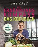 Der Ernährungskompass - Das Kochbuch: 111 Rezepte für gesunden Genuss (German Edition)