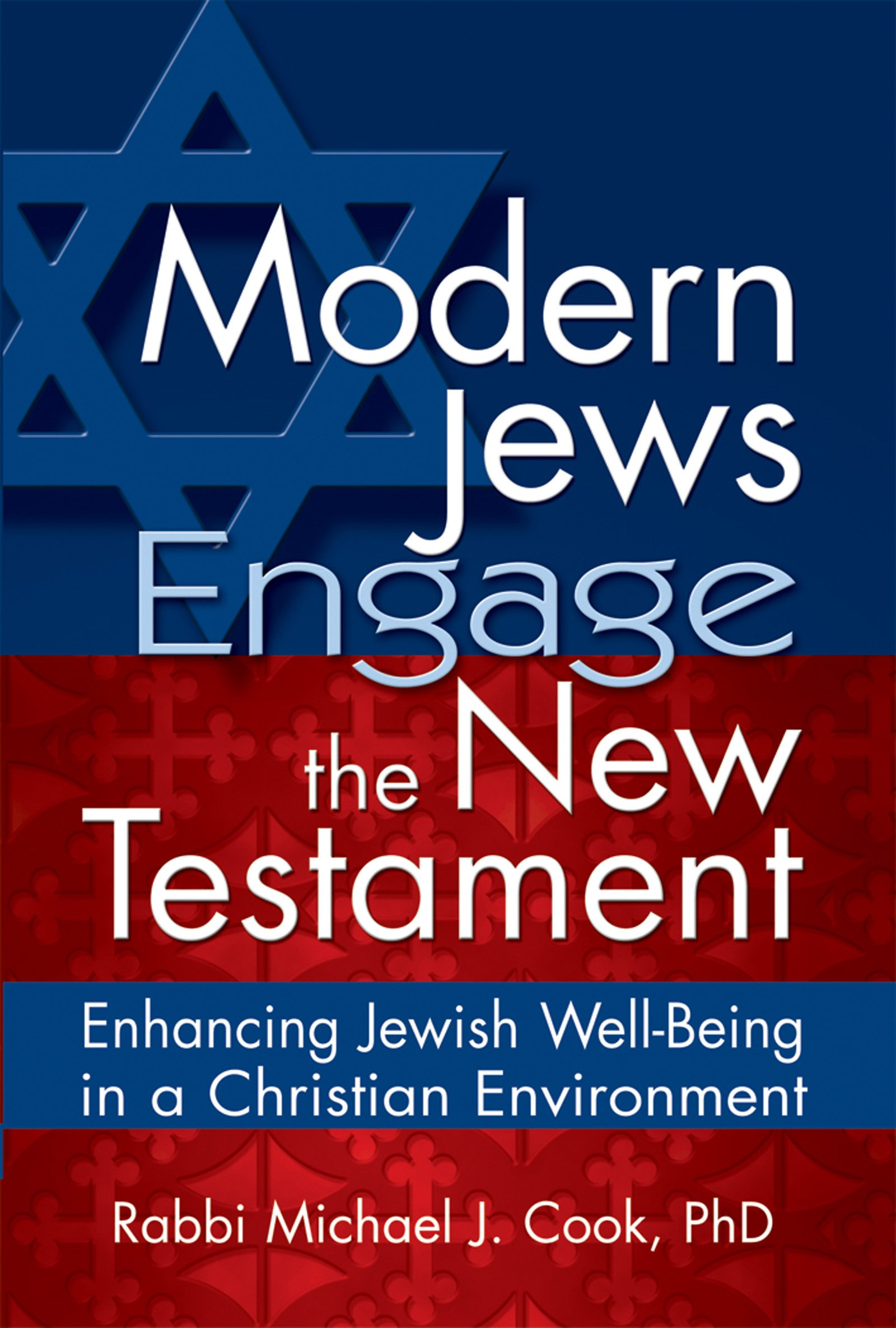 Modern jews engage the new testament enhancing jewish well being modern jews engage the new testament enhancing jewish well being in a christian environment rabbi michael j cook 9781580233132 amazon books fandeluxe Gallery