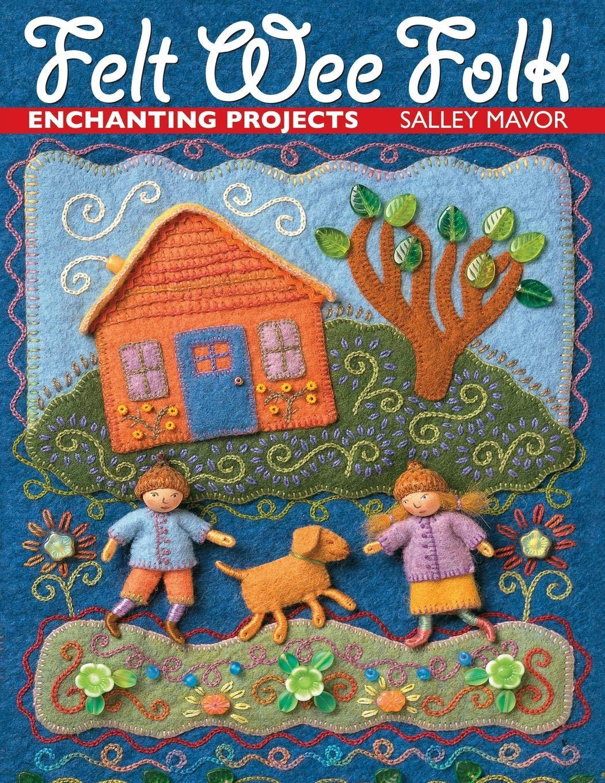 b3fd24307079 Felt Wee Folk  Enchanting Projects  Salley Mavor  9781571201935 ...