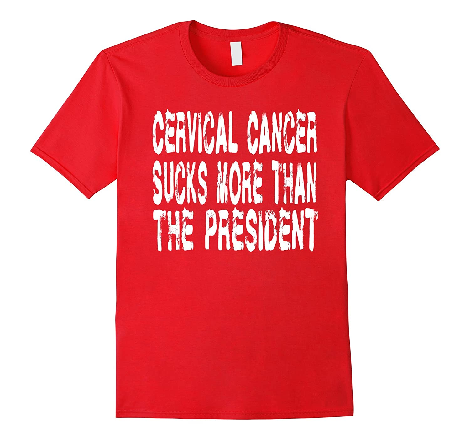 Cervical Cancer Sucks More Than The President Tee Shirt