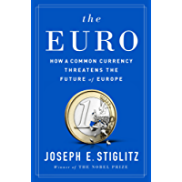 The Euro: How a Common Currency Threatens the Future of Europe (English Edition)