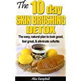 The 10-Day Skin Brushing Detox: The easy, natural plan to look great, feel amazing, & eliminate cellulite