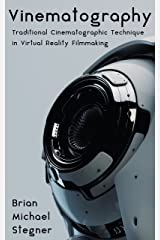 Vinematography: Traditional Cinematographic Technique in Virtual Reality Filmmaking Kindle Edition