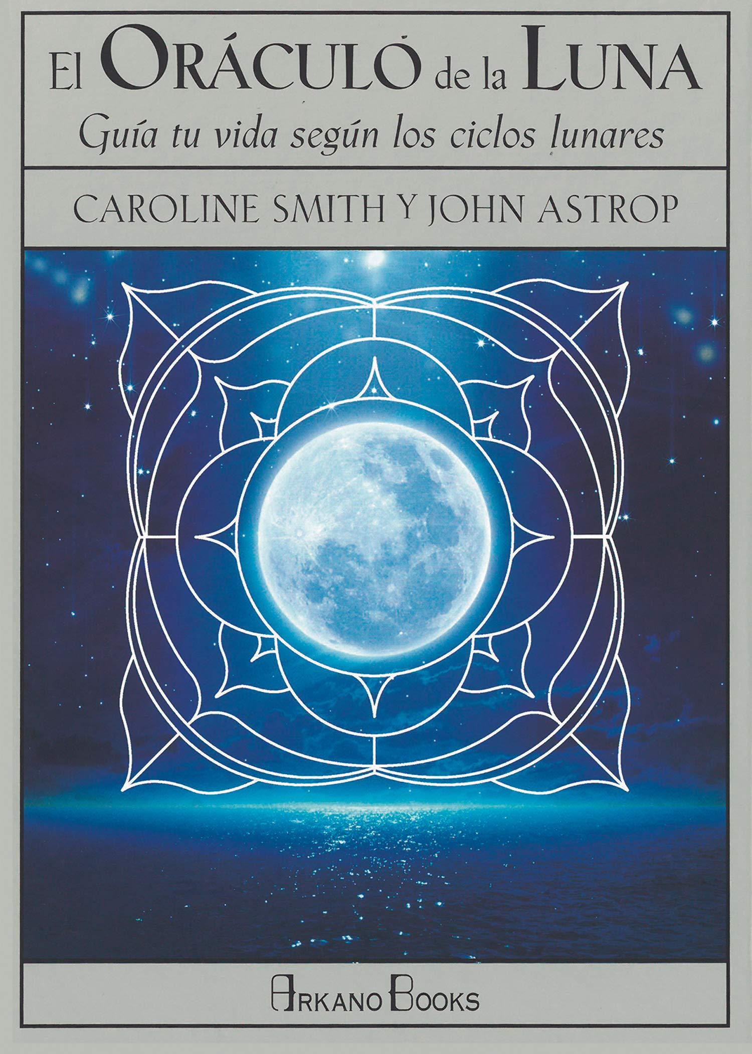 El oráculo de la luna. Guía tu vida según los ciclos lunares: Amazon.es: Smith, Caroline, Astrop, John, Steinbrun, Nora: Libros