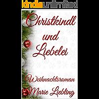 Christkindl und Liebelei: Weihnachtsroman