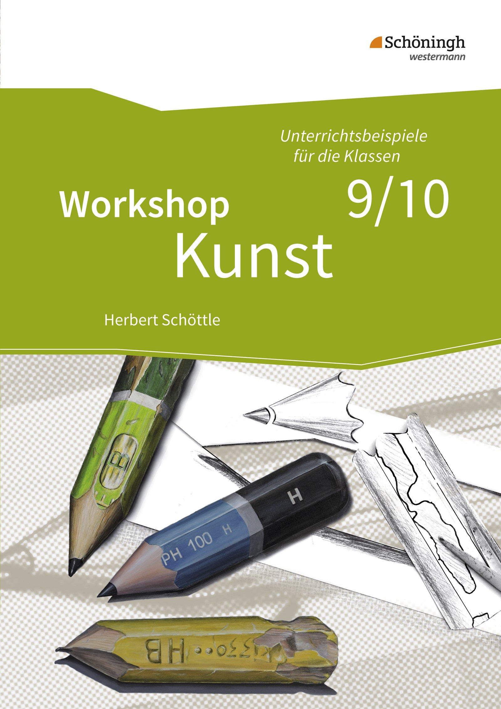 Workshop Kunst: Band 3: Unterrichtsbeispiele für die Klassenstufen 9/10: mit CD-ROM