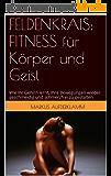 FELDENKRAIS: FITNESS für Körper und Geist: Wie Ihr Gehirn lernt, Ihre Bewegungen wieder geschmeidig und schmerzfrei zu gestalten (German Edition)