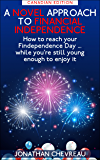 A Novel Approach to Financial Independence (Canadian edition): How to reach your Findependence Day ... while you're still young enough to enjoy it