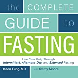 The Complete Guide to Fasting: Heal Your Body Through Intermittent, Alternate-Day, and Extended Fasting