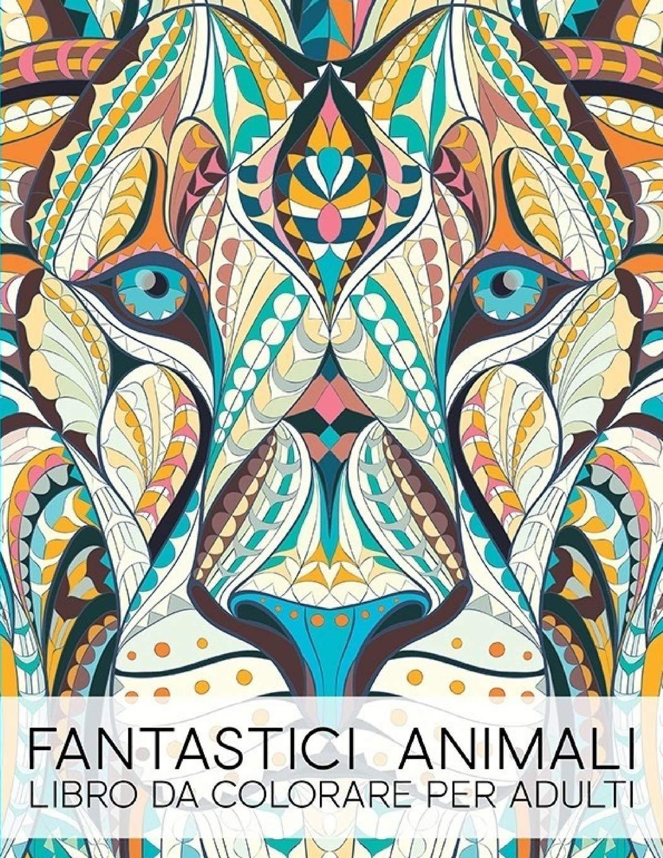 Fantastici Animali: Libro Da Colorare Per Adulti Copertina flessibile – 17 mar 2017 Papeterie Bleu Gray & Gold Publishing 1640010416