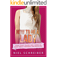 How to be a Lady: What Every Young Lady Needs to Know about Manners and Behavior! (The Modern Ladies & Gentlemen Book 2) (English Edition)