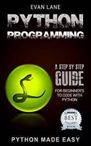 Python Programming: A Step by Step Beginner's Guide to Coding with Python in 7 Days or Less! (Python Programming Language, W