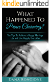 What Happened To Prince Charming?: Ten Tips To Achieve a Happy Marriage Life and Live Happily Ever After