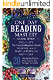 BEADING: ONE DAY BEADING MASTERY - 2ND EDITION: The Complete Beginner's Guide to Learn How to Bead in Under One Day -10 Step by Step Bead Projects That Inspire You - Images Included