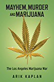 Mayhem, Murder and Marijuana: The Los Angeles Marijuana War (Three M: Mayhem, Murder and Marijuana Book 1)