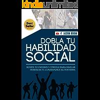 HABILIDADES SOCIALES: Guía de 7 Niveles Para Vencer tu Timidez y Potenciar tu Capacidad para Hablar con las Personas…