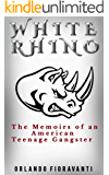 White Rhino: The Memoirs of an American Teenage Gangster (English Edition)