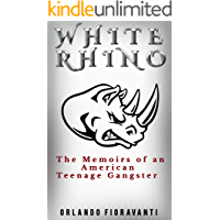 White Rhino: The Memoirs of an American Teenage Gangster
