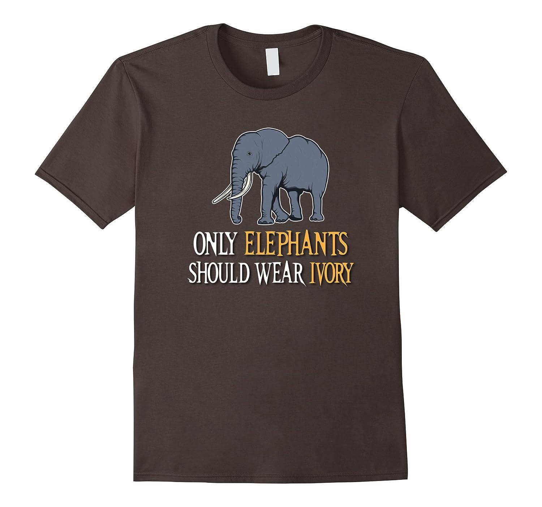 58e1c207c Only Elephants Should Wear Ivory Save The Elephants T-Shirt-CD ...