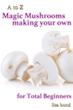 A to Z Magic Mushrooms Making Your Own for Total Beginners (English Edition)