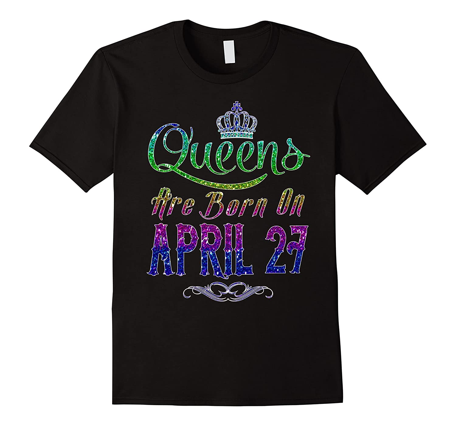 Queens Are Born On April 27 Birthday TShirt-TH