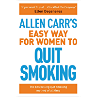 Allen Carr's Easy Way for Women to Quit Smoking: The bestselling quit smoking method of all time (Allen Carr's Easyway Book 1)