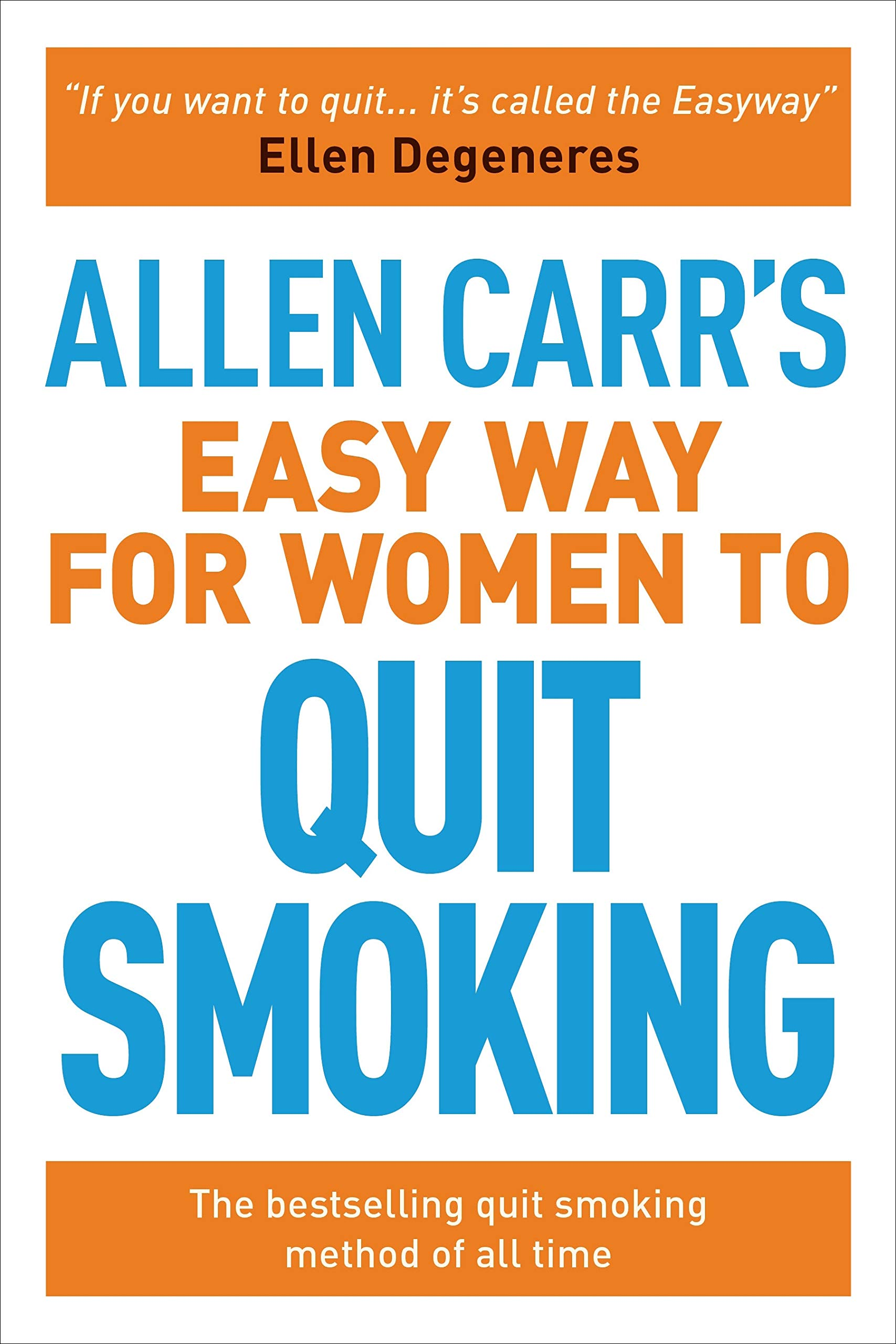Allen Carr's Easy Way for Women to Quit Smoking: The bestselling hand over smoking way of all time