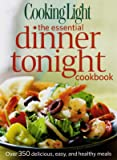 Cooking Light the Essential Dinner Tonight Cookbook