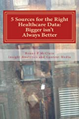 5 Sources for the Right Healthcare Data: Bigger isn't Always Better (Content Media and Analytics Book 1) Kindle Edition