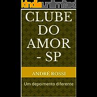 Clube do Amor - SP: Um depoimento diferente