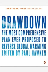 Drawdown: The Most Comprehensive Plan Ever Proposed to Reverse Global Warming Kindle Edition