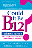 Could It Be B12? Pediatric Edition: What Every Parent Needs to Know about Vitamin B12 Deficiency
