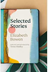 The Selected Stories of Elizabeth Bowen: Selected and Introduced by Tessa Hadley Kindle Edition