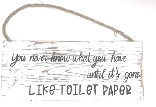 Amazon Com Preferred Crafts Funny Farmhouse Rustic Bathroom Toilet Paper Sign Hanging Wall Decor You Never Know What You Have Until Its Gone Home Kitchen