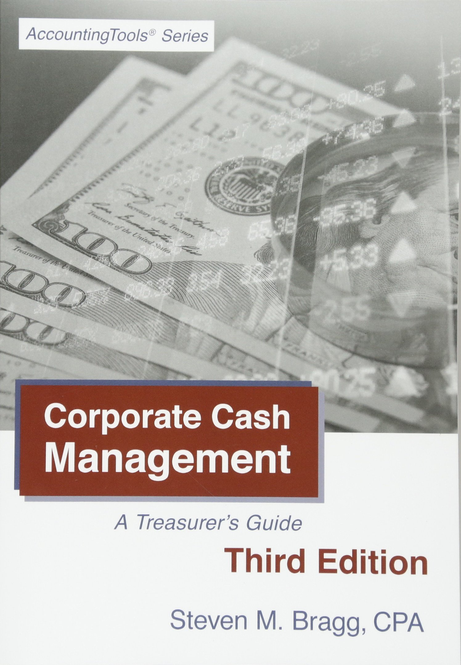 Corporate Cash Management: Third Edition: A Treasurer's Guide
