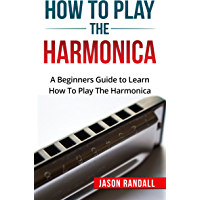 How To Play The Harmonica: A Beginners Guide to Learn How To Play The Harmonica book cover