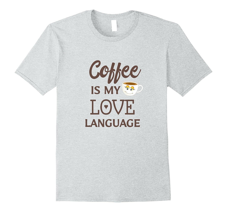d6b9b748 Coffee Is My Love Language Coffee Lovers Coffee Addict Shirt-ANZ ...