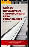 Guía de Inversión en Criptomonedas para Principiantes: Aprende a construir una estrategia simple para empezar a invertir…