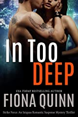 In Too Deep (Strike Force: An Iniquus Romantic Suspense Mystery Thriller Book 1) Kindle Edition