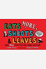 Eats MORE, Shoots & Leaves: Why, ALL Punctuation Marks Matter! Paperback
